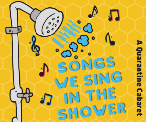 Auditions for ETC's Songs We Sing in the Shower Cabaret @ ONLINE