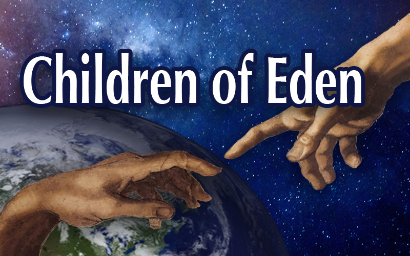 Children of Eden Title with Earth; the hands of God and Adam from Michelangelo's Sistine Chapel painting